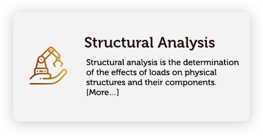 Structural analysis is the determination of the effects of loads on physical structures and their components.